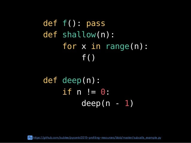 def f(): pass def shallow(n): for x in range(n): f() def deep(n): if n != 0: deep(n - 1)