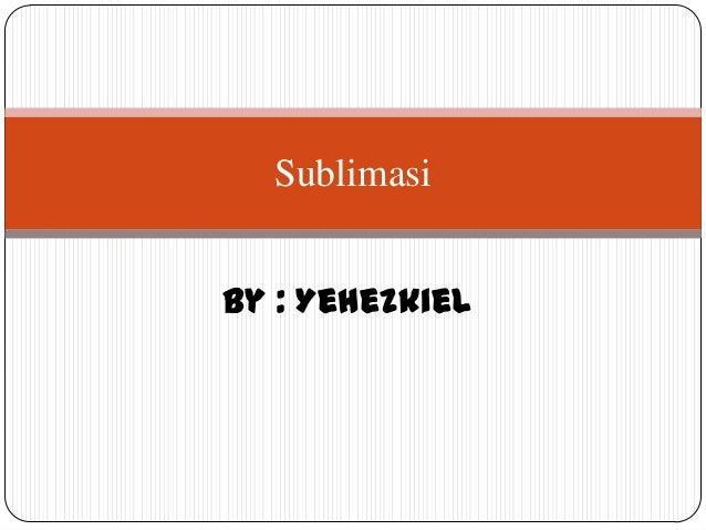 SublimasiBy : Yehezkiel
