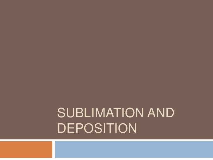 Sublimation and deposition <br />