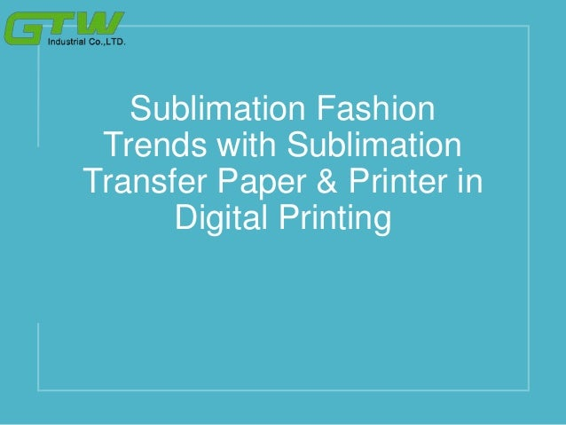 Sublimation Fashion Trends with Sublimation Transfer Paper & Printer in Digital Printing