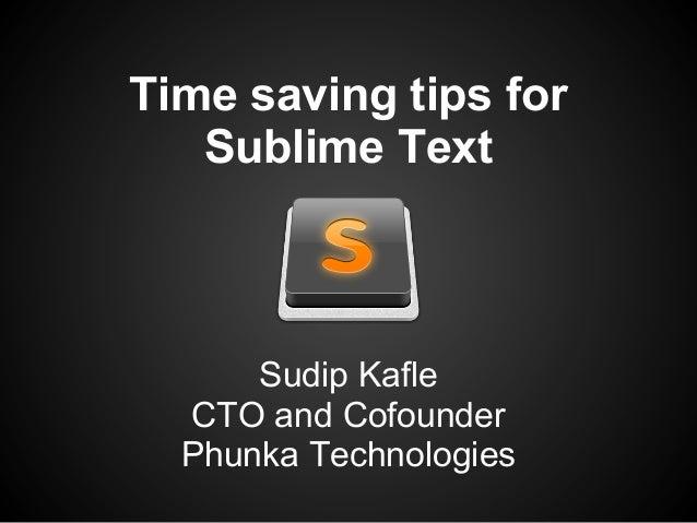 Time saving tips forSublime TextSudip KafleCTO and CofounderPhunka Technologies