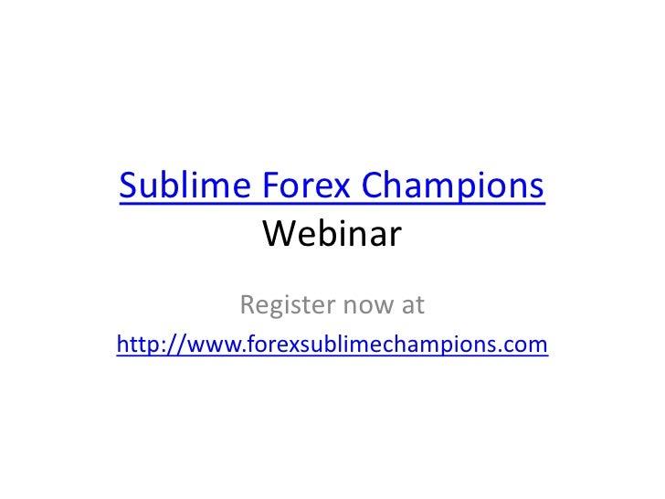 Sublime Forex Champions Webinar<br />Register now at <br />http://www.forexsublimechampions.com<br />