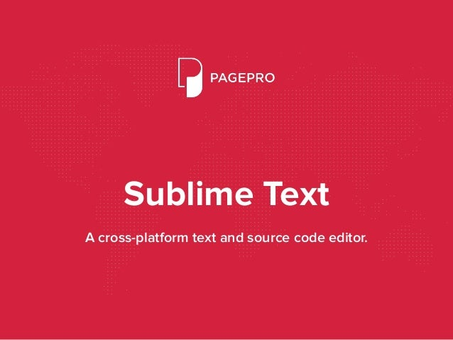 Sublime Text A cross-platform text and source code editor.