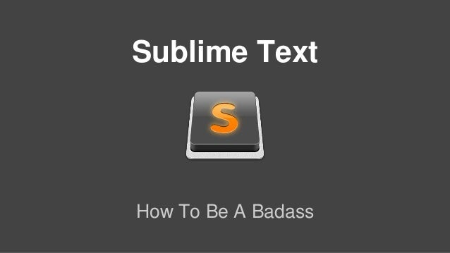 Sublime Text How To Be A Badass