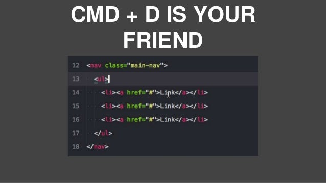 CMD + D IS YOUR FRIEND