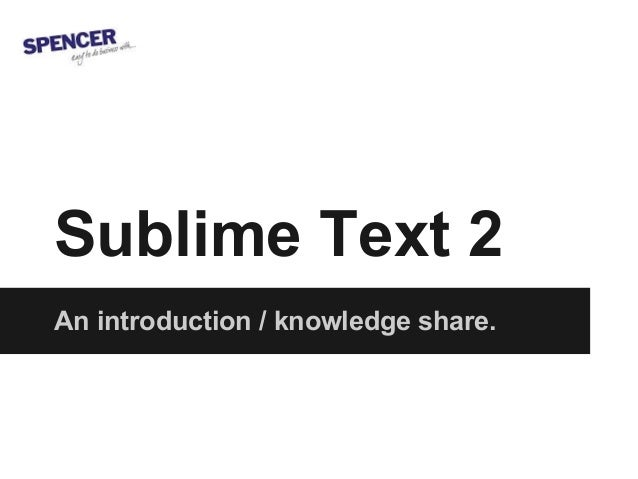Sublime Text 2An introduction / knowledge share.