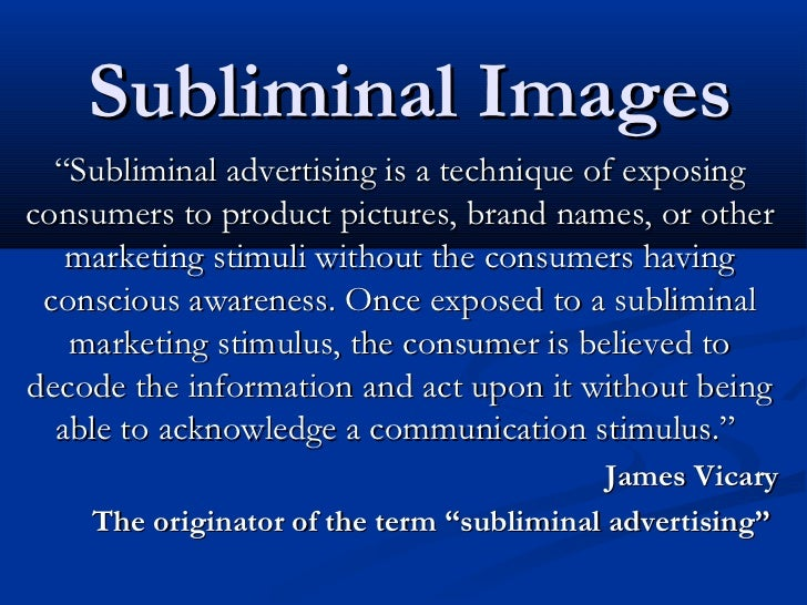 "Subliminal Images  ""Subliminal advertising is a technique of exposingconsumers to product pictures, brand names, or other ..."