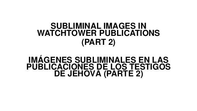 SUBLIMINAL IMAGES IN WATCHTOWER PUBLICATIONS (PART 2) IMÁGENES SUBLIMINALES EN LAS PUBLICACIONES DE LOS TESTIGOS DE JEHOVÁ...