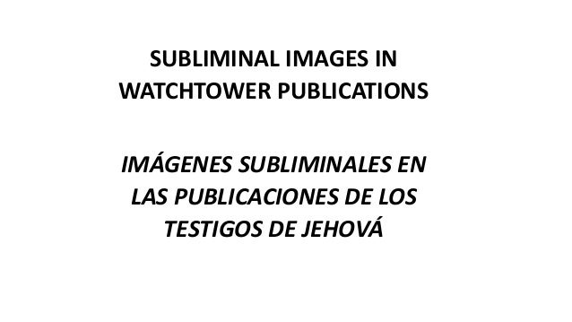 SUBLIMINAL IMAGES IN WATCHTOWER PUBLICATIONS IMÁGENES SUBLIMINALES EN LAS PUBLICACIONES DE LOS TESTIGOS DE JEHOVÁ