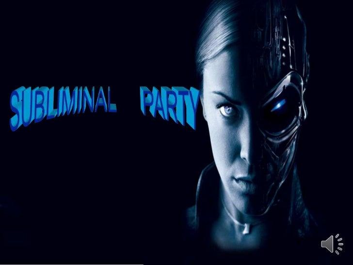 SUBLIMINAL     PARTY<br />