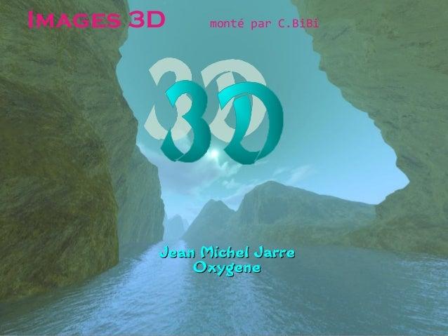 Jean Michel JarreJean Michel Jarre OxygeneOxygene Images 3D monté par C.BiBi