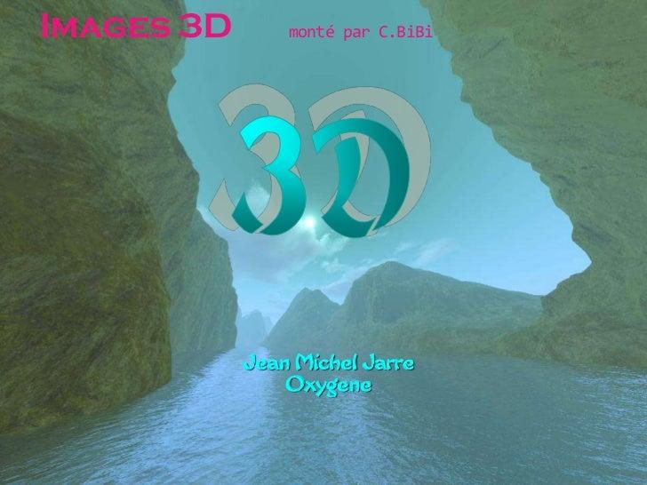 Images 3D       monté par C.BiBi            Jean Michel Jarre                Oxygene