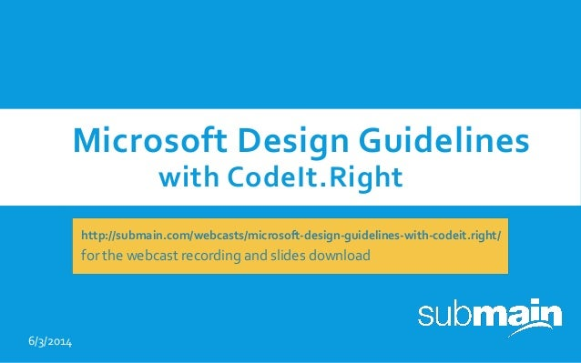 Microsoft Design Guidelines with CodeIt.Right 6/3/2014 http://submain.com/webcasts/microsoft-design-guidelines-with-codeit...