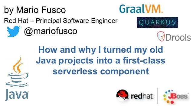 How and why I turned my old Java projects into a first-class serverless component by Mario Fusco Red Hat – Principal Softw...