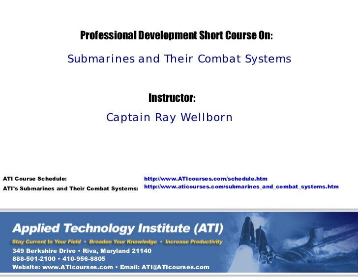 Professional Development Short Course On:                       Submarines and Their Combat Systems                       ...
