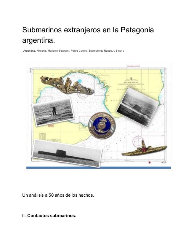 Submarinos extranjeros en la Patagonia  argentina.  Argentina, Historia, Mariano Sciaroni., Pablo Castro, Submarinos Rusos...