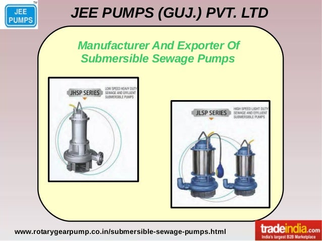JEE PUMPS (GUJ.) PVT. LTD www.rotarygearpump.co.in/submersible-sewage-pumps.html Manufacturer And Exporter Of Submersible ...
