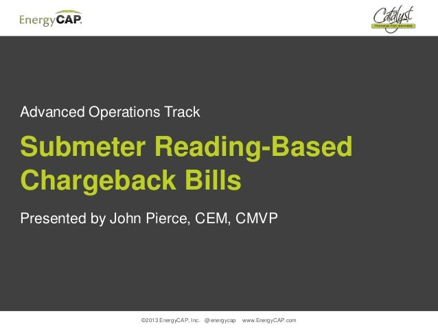 ©2013 EnergyCAP, Inc. @energycap www.EnergyCAP.comAdvanced Operations TrackSubmeter Reading-BasedChargeback BillsPresented...