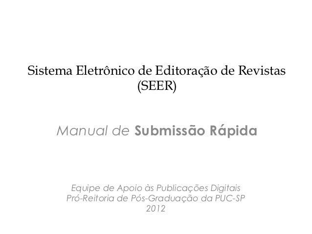 Sistema Eletrônico de Editoração de Revistas                   (SEER)    Manual de Submissão Rápida       Equipe de Apoio ...