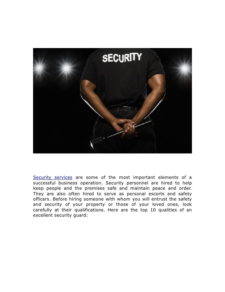 Security services are some of the most important elements of asuccessful business operation. Security personnel are hired ...