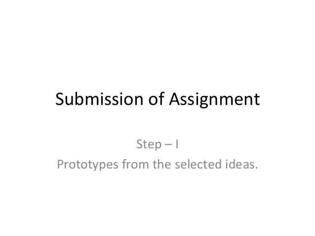 Submission of Assignment Step – I Prototypes from the selected ideas.
