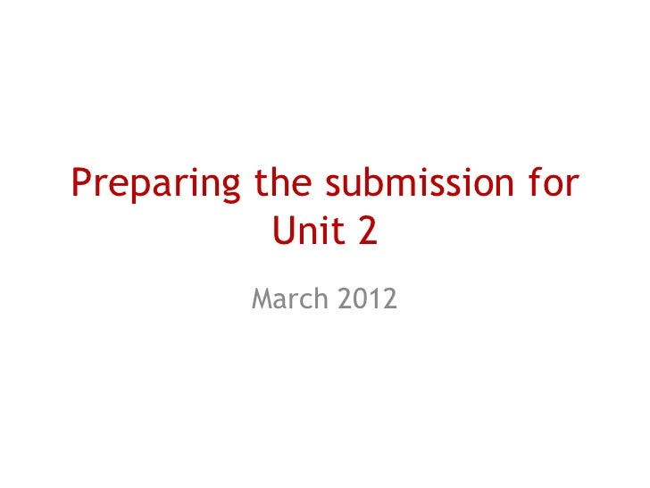 Preparing the submission for           Unit 2         March 2012