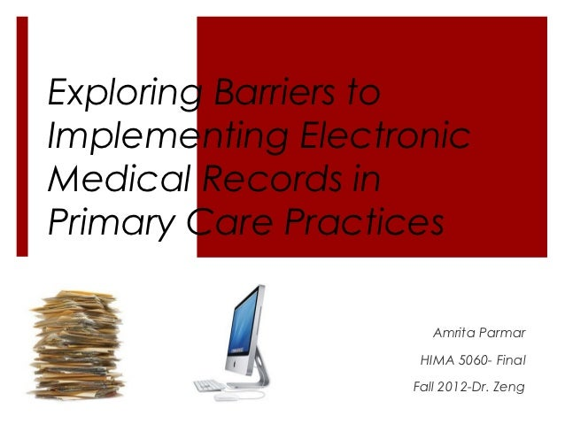 Exploring Barriers toImplementing ElectronicMedical Records inPrimary Care Practices                      Amrita Parmar   ...