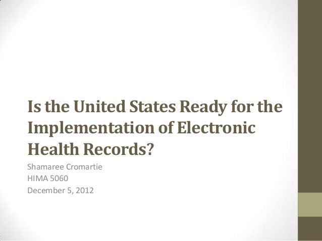 Is the United States Ready for theImplementation of ElectronicHealth Records?Shamaree CromartieHIMA 5060December 5, 2012