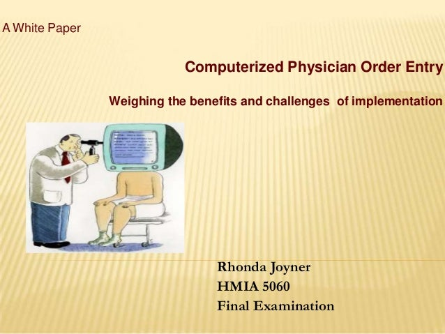 A White Paper                            Computerized Physician Order Entry                Weighing the benefits and chall...