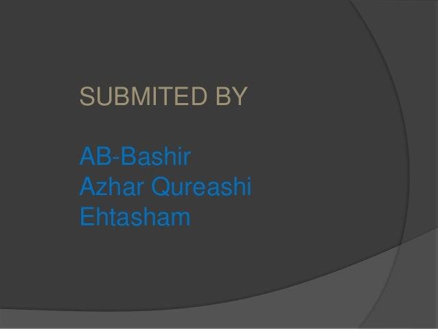 SUBMITED BY AB-Bashir Azhar Qureashi Ehtasham