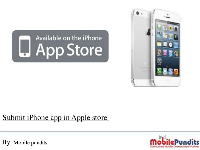 Submit iPhone app in Apple store By: Mobile pundits