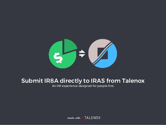 Submit IR8A directly to IRAS from Talenox An HR experience designed for people first. made with ♥
