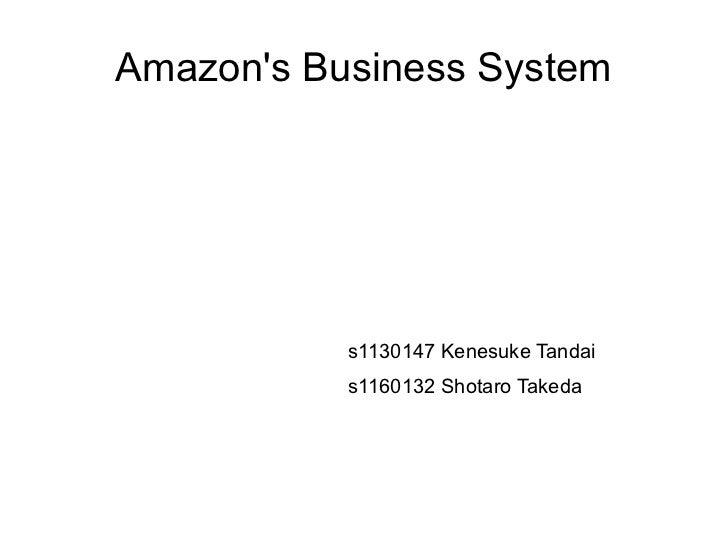 Amazons Business System           s1130147 Kenesuke Tandai           s1160132 Shotaro Takeda