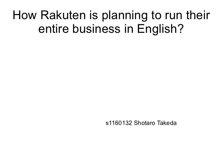 How Rakuten is planning to run their   entire business in English?                 s1160132 Shotaro Takeda