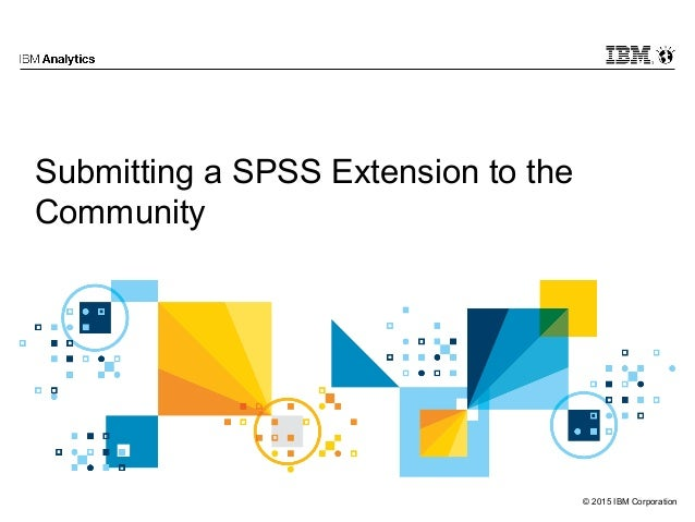 © 2015 IBM Corporation Submitting a SPSS Extension to the Community