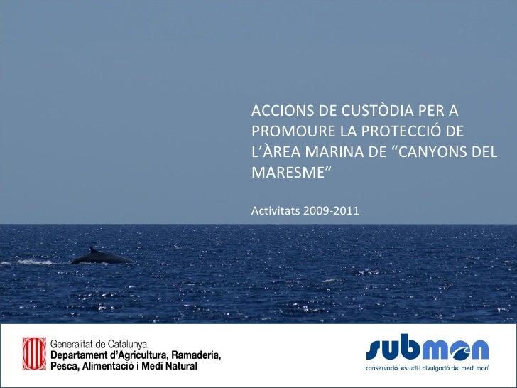 """ACCIONS DE CUSTÒDIA PER APROMOURE LA PROTECCIÓ DEL'ÀREA MARINA DE """"CANYONS DELMARESME""""Activitats 2009-2011"""