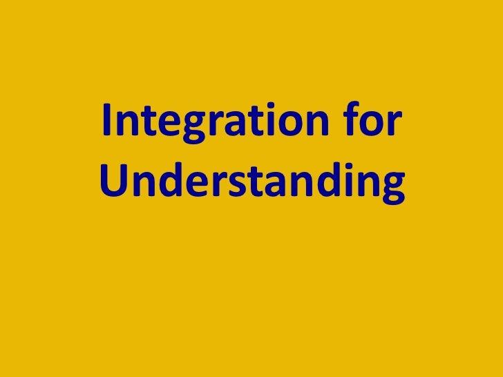Integration forUnderstanding