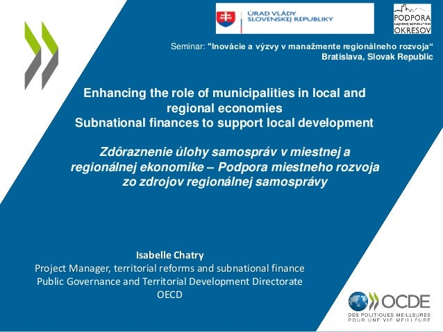 Enhancing the role of municipalities in local and regional economies Subnational finances to support local development Zdô...