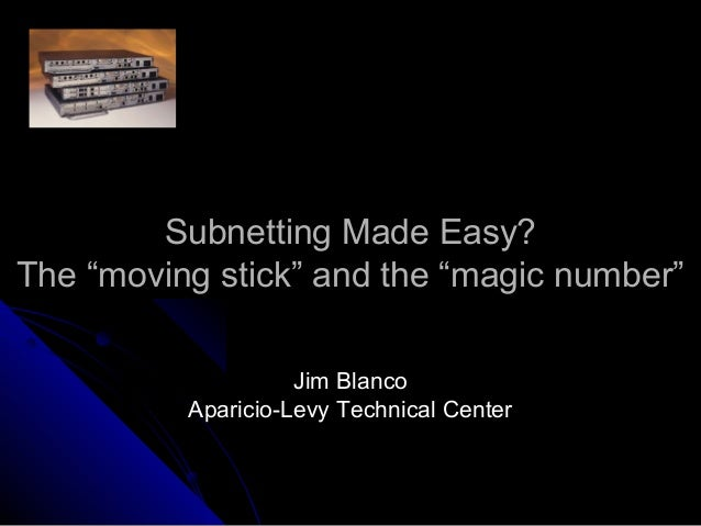 "Subnetting Made Easy?Subnetting Made Easy? The ""moving stick"" and the ""magic number""The ""moving stick"" and the ""magic numb..."