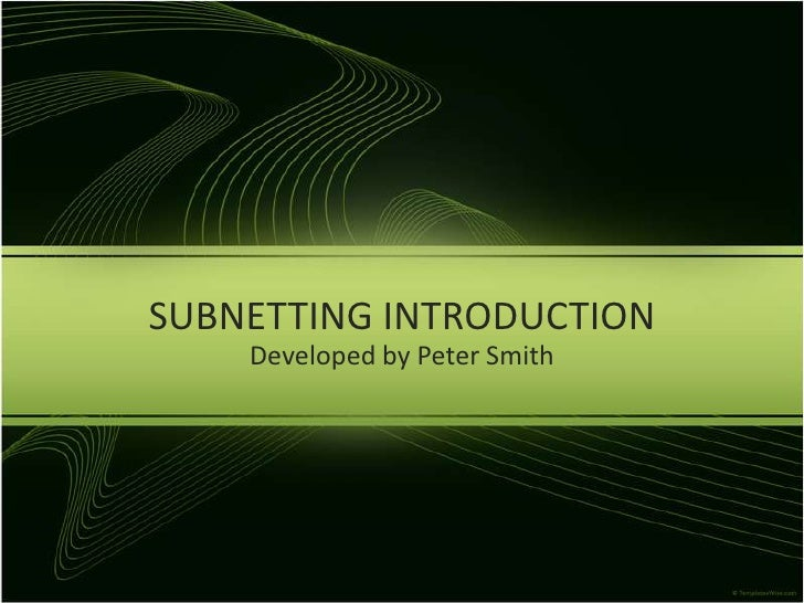 SUBNETTING INTRODUCTION<br />Developed by Peter Smith<br />