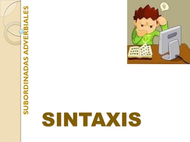 SUBORDINADAS ADVERBIALESSINTAXIS