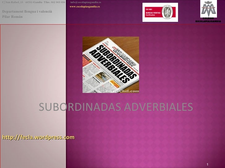 SUBORDINADAS ADVERBIALES http://fecla.wordpress.com C/ San Rafael, 25  46701-Gandia  Tfno. 962 965 096    [email_address] ...
