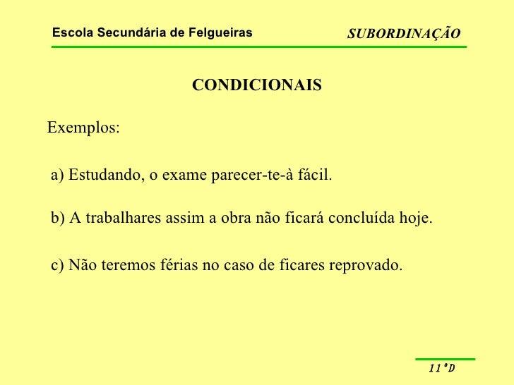 CONDICIONAIS Exemplos: a) Estudando, o exame parecer-te-à fácil. b) A trabalhares assim a obra não ficará concluída hoje. ...