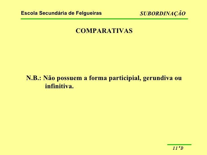 COMPARATIVAS N.B.: Não possuem a forma participial, gerundiva ou  infinitiva.