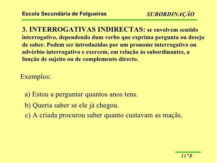 3. INTERROGATIVAS INDIRECTAS:  se envolvem sentido interrogativo, dependendo dum verbo que exprima pergunta ou desejo de s...