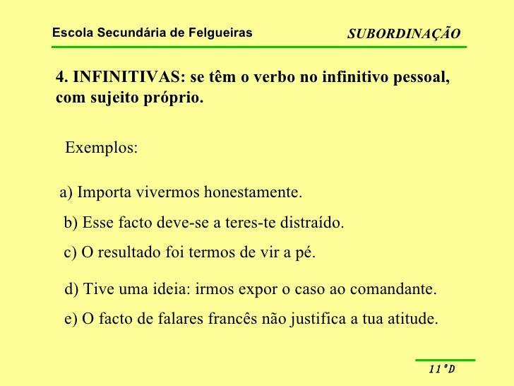 4. INFINITIVAS: se têm o verbo no infinitivo pessoal,  com sujeito próprio. Exemplos: a) Importa vivermos honestamente. b)...