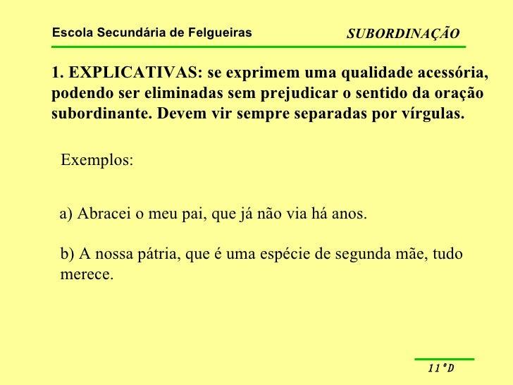 1. EXPLICATIVAS: se exprimem uma qualidade acessória, podendo ser eliminadas sem prejudicar o sentido da oração subordinan...