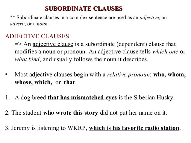 SUBORDINATE CLAUSESSUBORDINATE CLAUSES ** Subordinate Clauses In A Complex  Sentence Are Used As An Adjective ...
