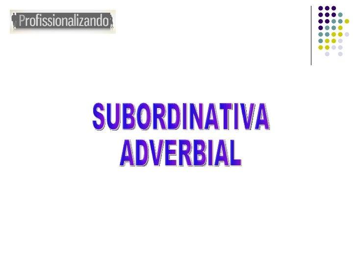 SUBORDINATIVA ADVERBIAL