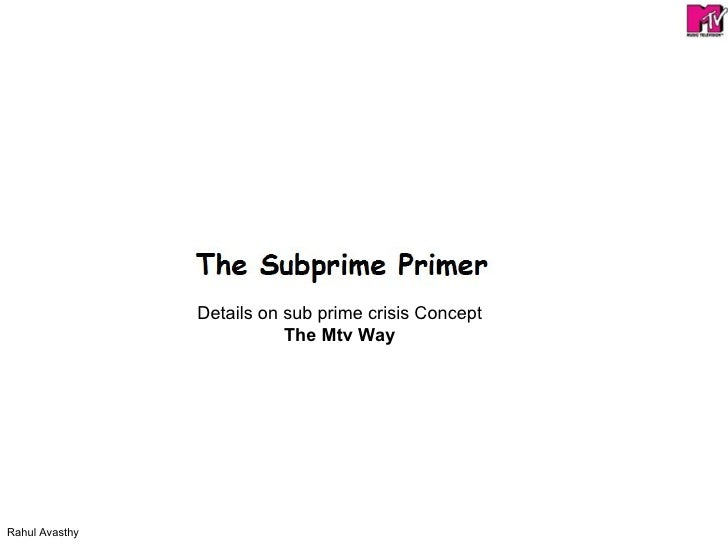 Details on sub prime crisis Concept The Mtv Way
